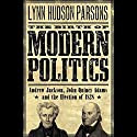The Birth of Modern Politics: Andrew Jackson, John Quincy Adams, and the Election of 1828 Audiobook by Lynn Hudson Parson Narrated by Milton Bagby