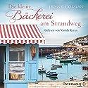 Die kleine Bäckerei am Strandweg (Die kleine Bäckerei am Strandweg 1) Hörbuch von Jenny Colgan Gesprochen von: Vanida Karun