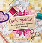 Quilt-opedia: The Only Quilting Refer...