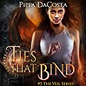 Ties That Bind: The Veil Series Book 5 Audiobook by Pippa DaCosta Narrated by Hollie Jackson