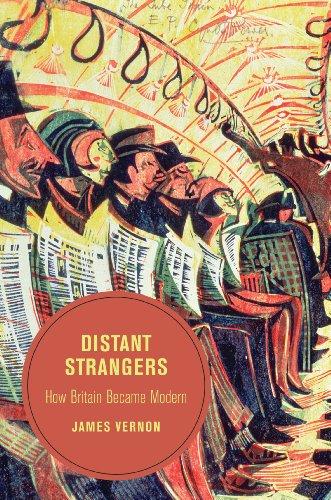 James Vernon - Distant Strangers: How Britain Became Modern (Berkeley Series in British Studies)