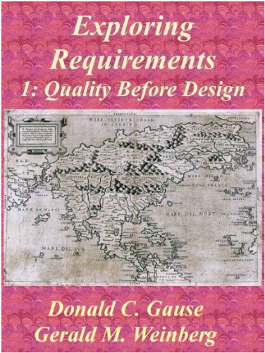 Exploring Requirements 1: Quality Before Design, by Donald C. Gause, Gerald M Weinberg