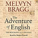 The Adventure of English: The Biography of a Language (       UNABRIDGED) by Melvyn Bragg Narrated by Robert Powell