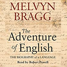 The Adventure of English: The Biography of a Language Audiobook by Melvyn Bragg Narrated by Robert Powell