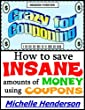 Crazy for Couponing: How to Save Insane Amounts of Money Using Coupons