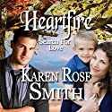 Heartfire: Search for Love, Book 5 (       UNABRIDGED) by Karen Rose Smith Narrated by Alexandra Haag