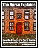 img - for The Nurse Explains: How to Choose a Care Home, A Nursing Home Or A Residential Home For An Elderly Person (2012 Edition) book / textbook / text book