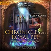 Chronicles of a Royal Pet: The Majesty of Magic: Royal Ooze Chronicles, Book 2 | [Ian Rodgers]