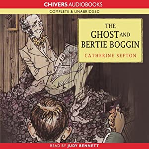 The Ghost and Bertie Boggin | [Catherine Sefton]