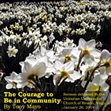 The Courage to Be in Community: A Unitarian Universalist Sermon Speech by Tony Mayo Narrated by Tony Mayo