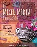 The Mixed Media Cook Book: Techniques, Recipes and Projects for Making and Using Home Made Art Supplies