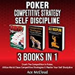 Poker: Competitive Strategy: Self Discipline: 3 Books in 1: Crush the Competition in Poker, Utilize World Class Competitive Strategies & Master Your Self Discipline | Ace McCloud