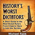 History's Worst Dictators: A Short Guide to the Most Brutal Rulers, From Emperor Nero to Ivan the Terrible Audiobook by Michael Rank Narrated by Kevin Pierce