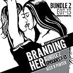 Branding Her: Episodes 7-13: Lesbian Romance Series, Bundle 2 | Alex B. Porter