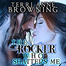 The Rocker Who Shatters Me (       UNABRIDGED) by Terri Anne Browning Narrated by Devra Woodward