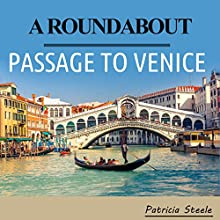 A Roundabout Passage to Venice: A Mother/Daughter Escapade in Europe Audiobook by Patricia A Steele Narrated by Nancy Isaacs