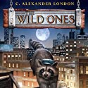 The Wild Ones: The Wild Ones, Book 1 Audiobook by C. Alexander London Narrated by William DeMerrit