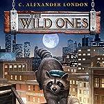 The Wild Ones: The Wild Ones, Book 1   C. Alexander London