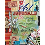 Art Journals and Creative Healing: Restoring the Spirit Through Self-Expressionby Sharon Soneff