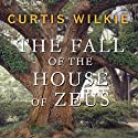 The Fall of the House of Zeus: The Rise and Ruin of America's Most Powerful Trial Lawyer Audiobook by Curtis Wilkie Narrated by Sean Runnette
