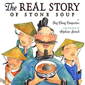 The Real Story of Stone Soup | [Ying Chang Compestine]