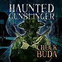 Haunted Gunslinger: Son of Earp Series, Book 2 Audiobook by Chuck Buda Narrated by Jack Wallen, Jr.