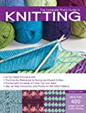 The Complete Photo Guide to Knitting: *All You Need to Know to Knit *The Essential Reference for Novice and Expert Knitters *Packed with Hundreds of ... and Photos for 200 Stitch Patterns