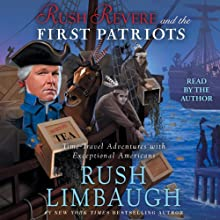 Rush Revere and the First Patriots: Time-Travel Adventures with Exceptional Americans (       UNABRIDGED) by Rush Limbaugh Narrated by Rush Limbaugh