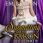 Submitting to the Baron, Part II: Chateau Debauchery | Em Brown