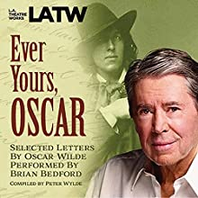 Ever Yours, Oscar: Selected Letters by Oscar Wilde, Performed by Brian Bedford Performance Auteur(s) : Peter Wylde - compiler Narrateur(s) : Brian Bedford
