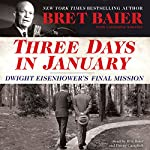 Three Days in January: Dwight Eisenhower's Final Mission | Bret Baier,Catherine Whitney