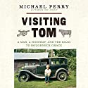 Visiting Tom: A Man, a Highway, and the Road to Roughneck Grace (       UNABRIDGED) by Michael Perry Narrated by Michael Perry