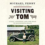 Visiting Tom: A Man, a Highway, and the Road to Roughneck Grace | Michael Perry