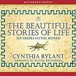The Beautiful Stories of Life: Six Greeks Myths, Retold | Cynthia Rylant