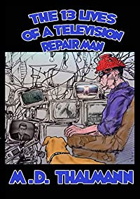 The 13 Lives Of A Television Repair Man by M.D. Thalmann ebook deal