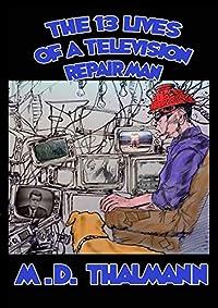 The 13 Lives Of A Television Repair Man by M.D. Thalmann ebook deal