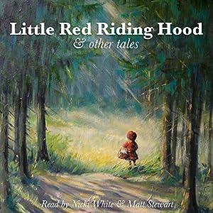 Little Red Riding Hood and Other Tales Hörbuch von  Brothers Grimm, E. Nesbit, Andrew Haven Lang, Rudyard Kipling, Johnny Gruelle, George Putnam Gesprochen von: Matt Stewart, Nicki White