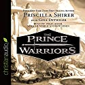 The Prince Warriors Audiobook by Priscilla Shirer, Gina Detwiler Narrated by Vikas Adam, Nora Hunter, Andrew Eiden