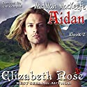 Aidan: MadMan MacKeefe Series, Book 2 Audiobook by Elizabeth Rose Narrated by Tim Campbell