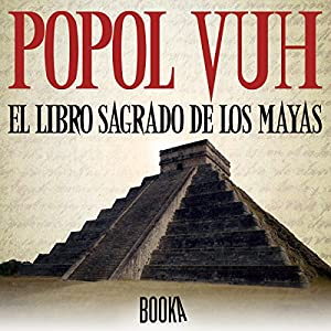 Popol Vuh, El Libro Sagrado de los Mayas [Popol Vuh, the Sacred Book of the Mayas] Audiobook