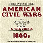 American Civil Wars: The United States, Latin America, Europe, and the Crisis of the 1860s | Don H. Doyle