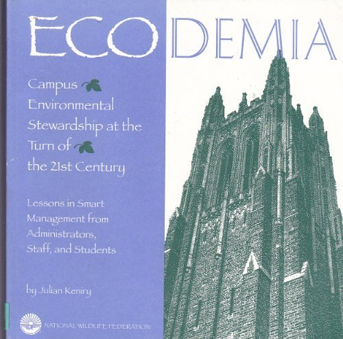 Ecodemia: Campus Environmental Stewardship at the Turn of the 21st Century : Lessons in Smart Management from Administra