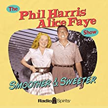 The Phil Harris - Alice Faye Show: Smoother and Sweeter  by Alice Faye, Phil Harris Narrated by Phil Harris, Alice Faye