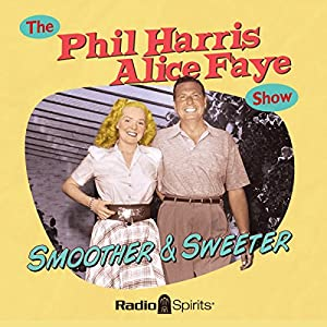 The Phil Harris - Alice Faye Show: Smoother and Sweeter Radio/TV Program