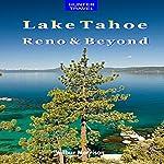 Lake Tahoe, Reno and Beyond | Wilbur Morrisson,Matt Purdue