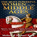 The Most Powerful Women in the Middle Ages: Queens, Saints, and Viking Slayers, From Empress Theodora to Elizabeth of Tudor (       UNABRIDGED) by Melissa Rank, Michael Rank Narrated by Anne Day-Jones