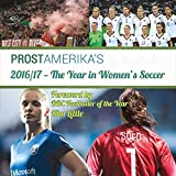2016/17 — The Year in Women's Soccer (Prost Amerika's Women's Soccer Yearbook)