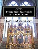 God: From primitive times to monotheism: The humankind search for God through time (In search for God)