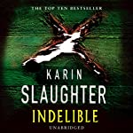 Indelible (       UNABRIDGED) by Karin Slaughter Narrated by Deborah Hazlett