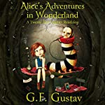 Alice's Adventures in Wonderland: A Twenty-First Century Rendition | G.F. Gustav